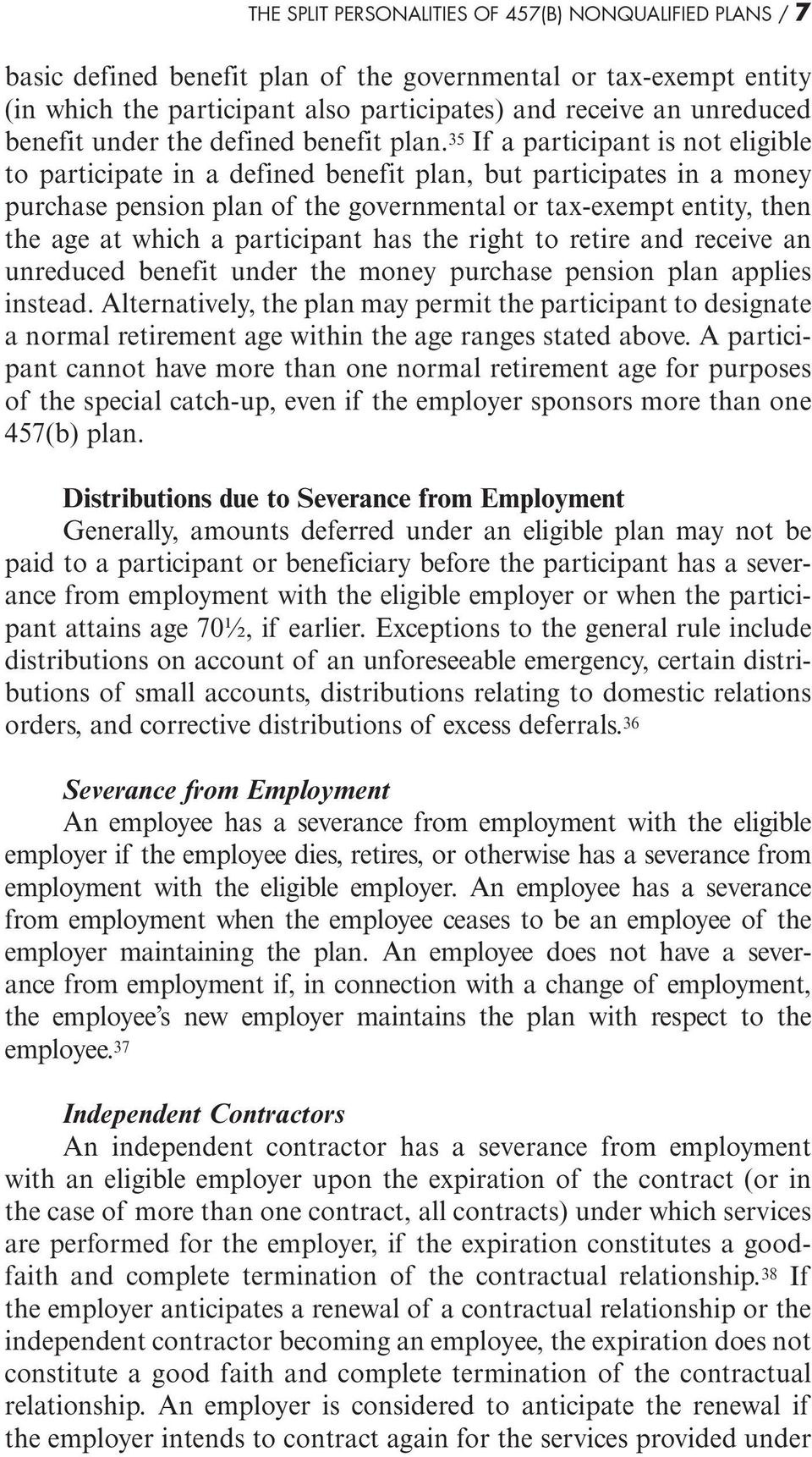 35 If a participant is not eligible to participate in a defined benefit plan, but participates in a money purchase pension plan of the governmental or tax-exempt entity, then the age at which a