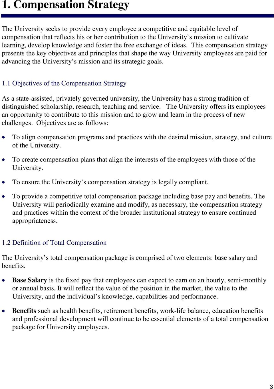 This compensation strategy presents the key objectives and principles that shape the way University employees are paid for advancing the University s mission and its strategic goals. 1.
