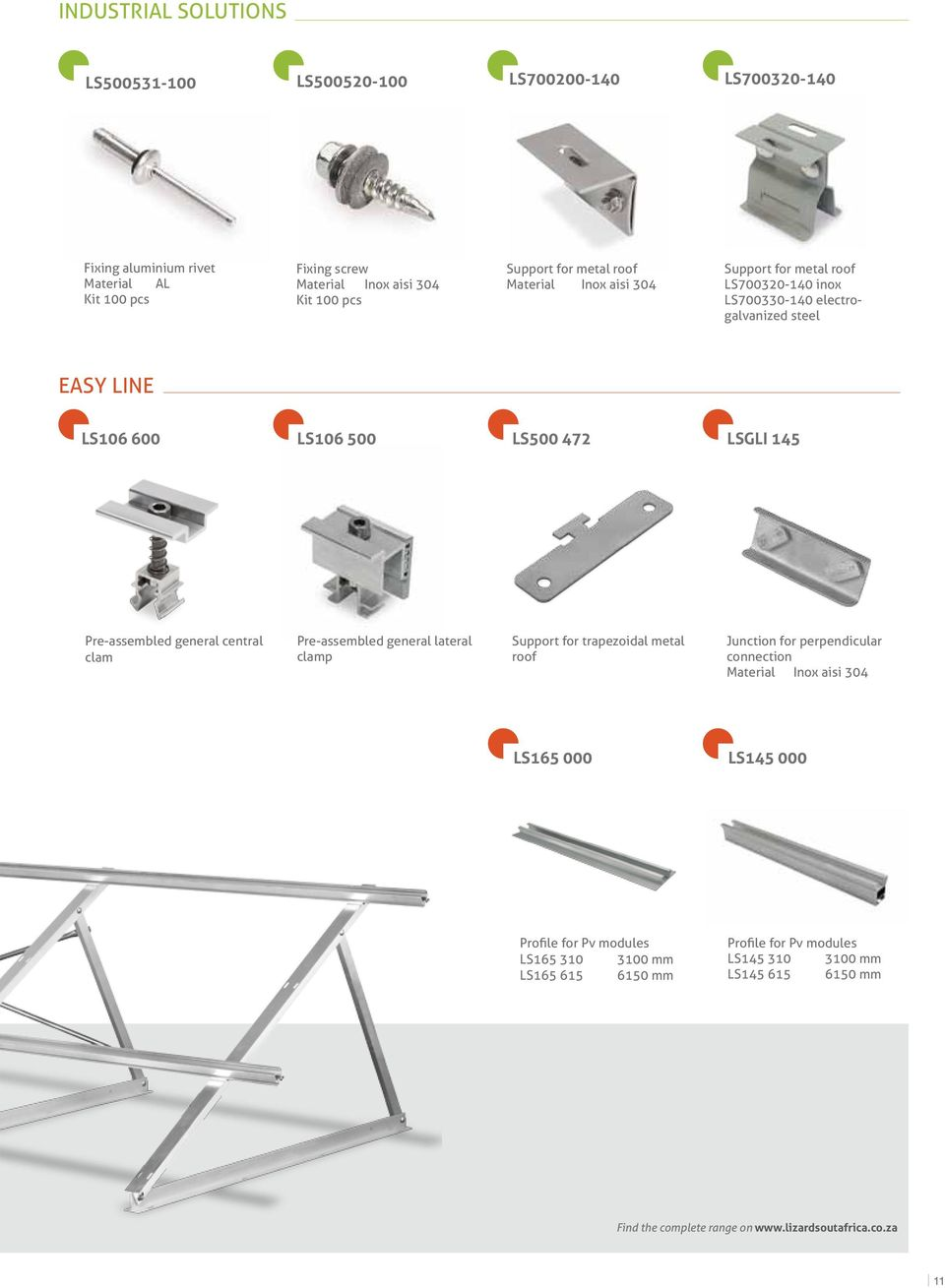 general central clam Pre-assembled general lateral clamp Support for trapezoidal metal roof Junction for perpendicular connection LS165 000 LS145 000 Profile