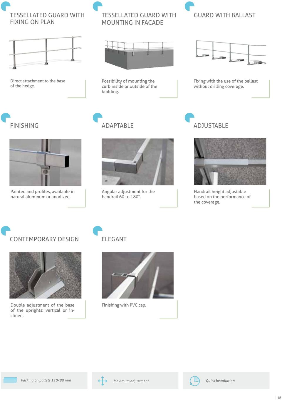 finishing Adaptable adjustable Painted and profiles, available in natural aluminum or anodized. Angular adjustment for the handrail 60 to 180.