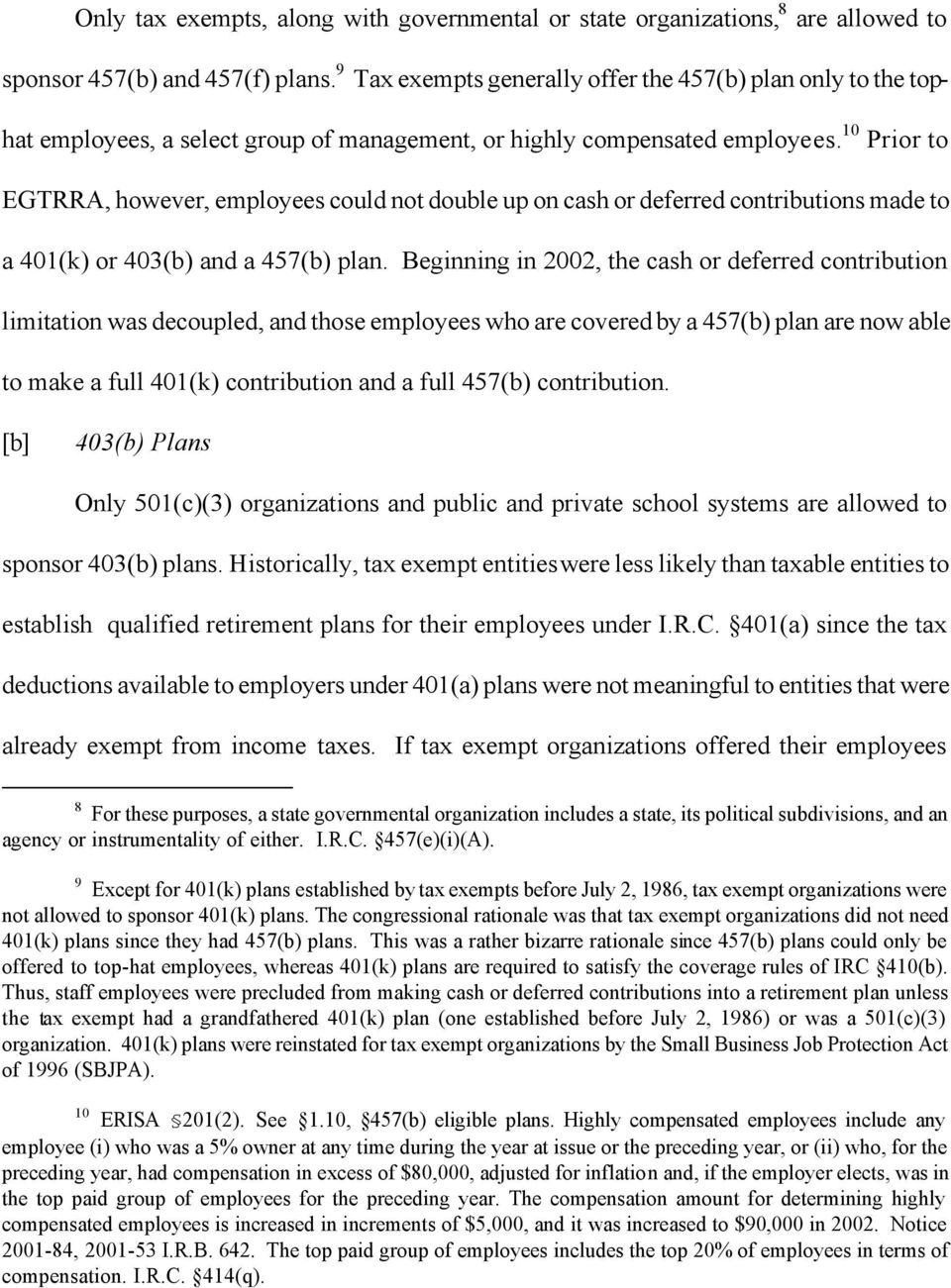 10 Prior to EGTRRA, however, employees could not double up on cash or deferred contributions made to a 401(k) or 403(b) and a 457(b) plan.