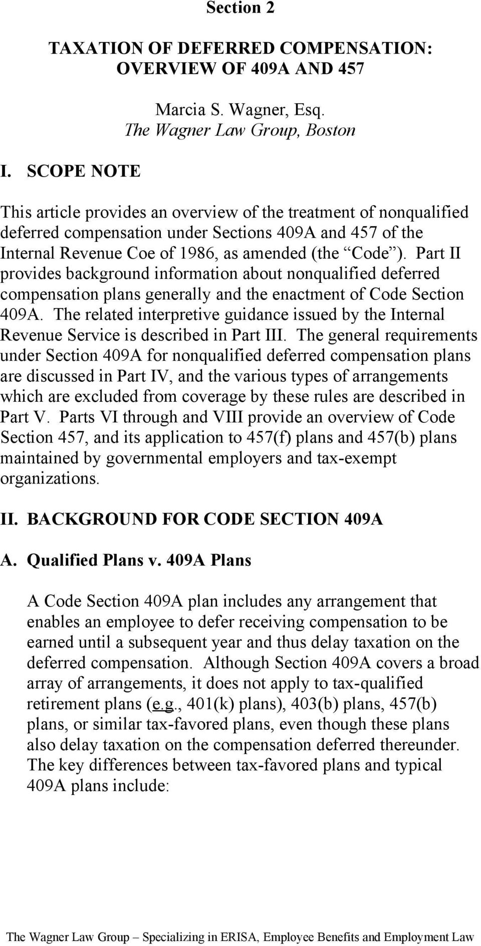 Code ). Part II provides background information about nonqualified deferred compensation plans generally and the enactment of Code Section 409A.
