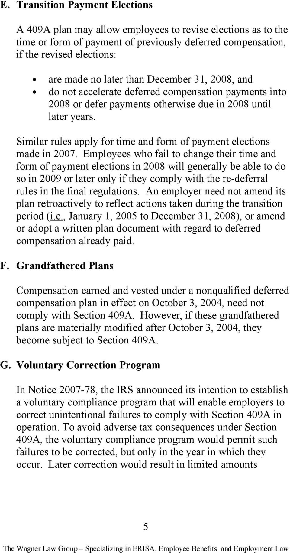 Similar rules apply for time and form of payment elections made in 2007.