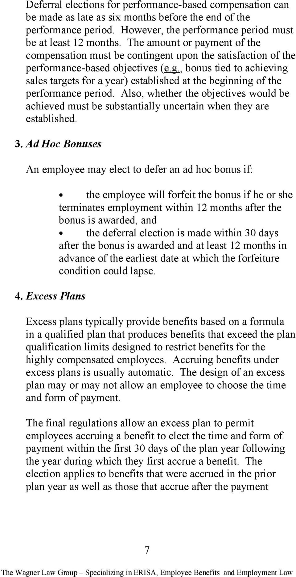 Also, whether the objectives would be achieved must be substantially uncertain when they are established. 3. Ad Hoc Bonuses An employee may elect to defer an ad hoc bonus if: 4.