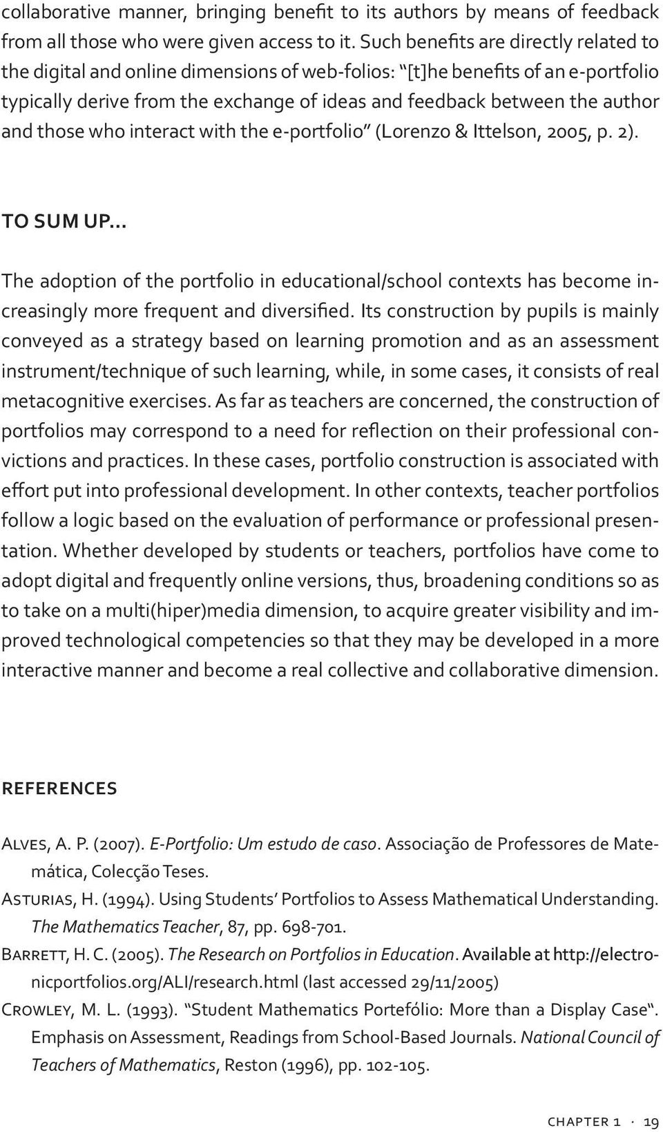 those who interact with the e portfolio (Lorenzo & Ittelson, 2005, p. 2). TO SUM UP The adoption of the portfolio in educational/school contexts has become increasingly more frequent and diversified.