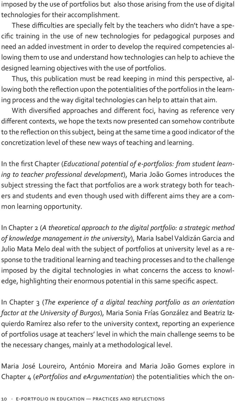 required competencies allowing them to use and understand how technologies can help to achieve the designed learning objectives with the use of portfolios.