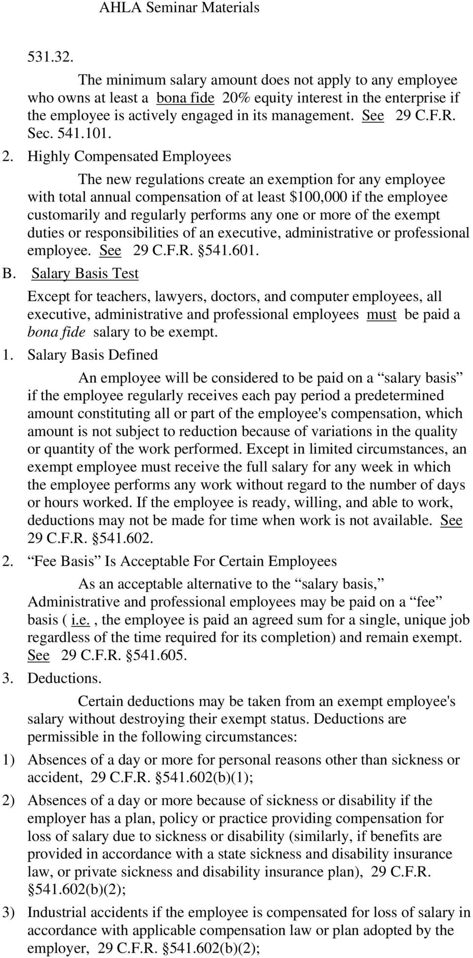 Highly Compensated Employees The new regulations create an exemption for any employee with total annual compensation of at least $100,000 if the employee customarily and regularly performs any one or