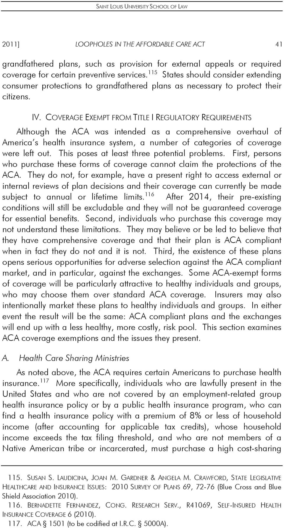 COVERAGE EXEMPT FROM TITLE I REGULATORY REQUIREMENTS Although the ACA was intended as a comprehensive overhaul of America s health insurance system, a number of categories of coverage were left out.