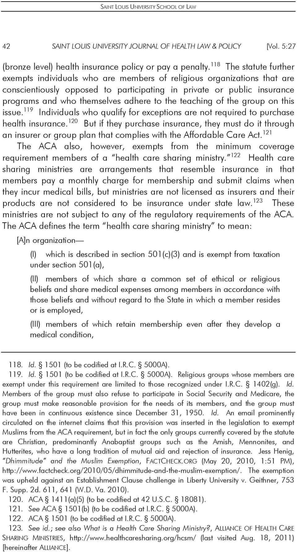 adhere to the teaching of the group on this issue. 119 Individuals who qualify for exceptions are not required to purchase health insurance.