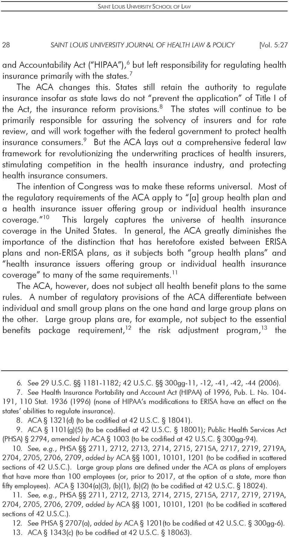 8 The states will continue to be primarily responsible for assuring the solvency of insurers and for rate review, and will work together with the federal government to protect health insurance
