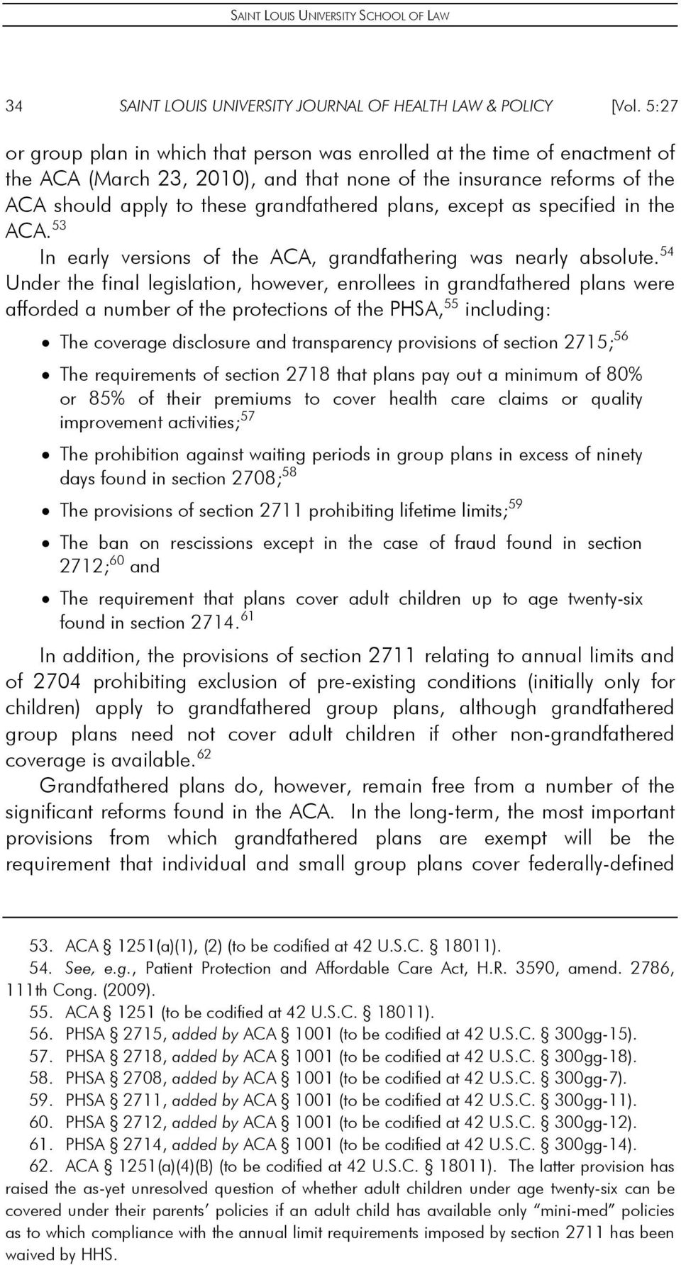 except as specified in the ACA. 53 In early versions of the ACA, grandfathering was nearly absolute.