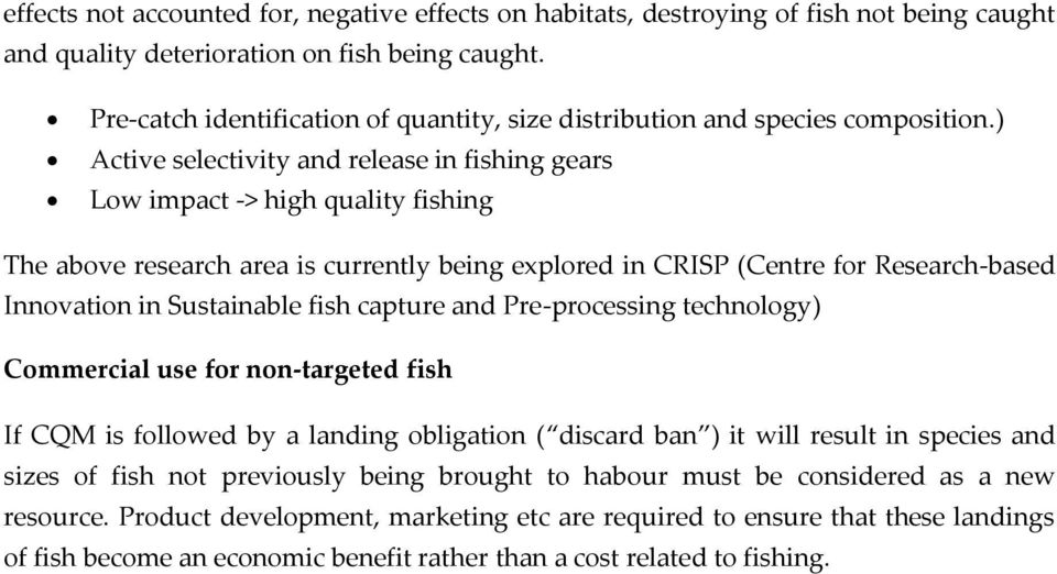 ) Active selectivity and release in fishing gears Low impact -> high quality fishing The above research area is currently being explored in CRISP (Centre for Research-based Innovation in Sustainable