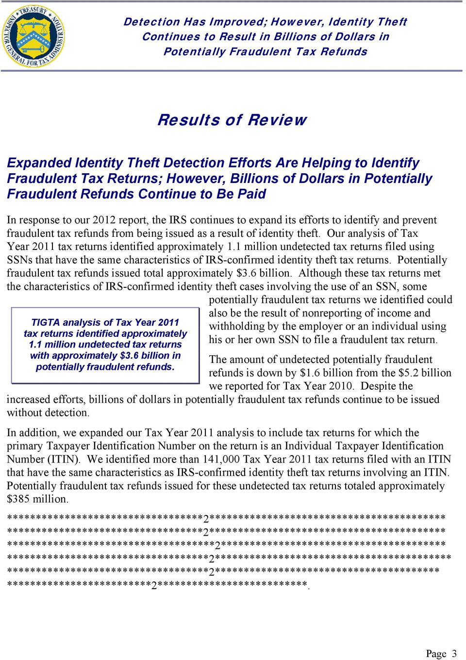 Our analysis of Tax Year 2011 tax returns identified approximately 1.1 million undetected tax returns filed using SSNs that have the same characteristics of IRS-confirmed identity theft tax returns.