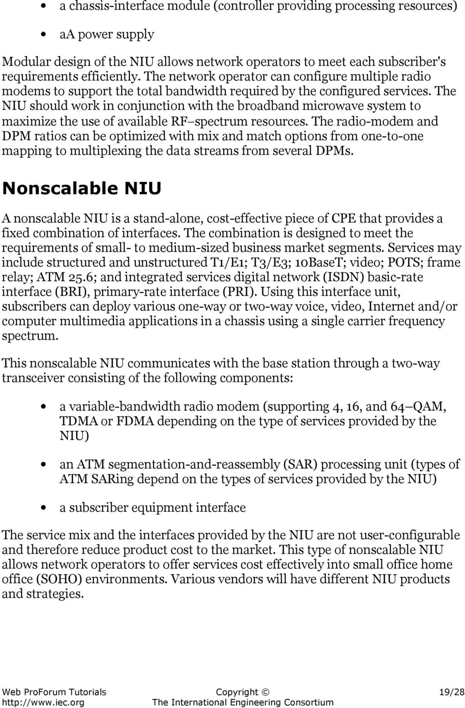 The NIU should work in conjunction with the broadband microwave system to maximize the use of available RF spectrum resources.