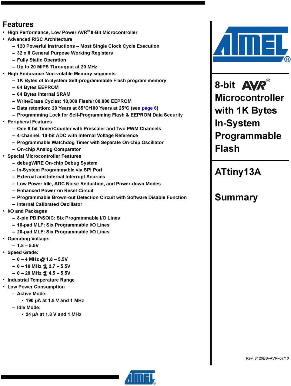 Write/Erase Cycles: 10,000 Flash/100,000 EEPROM Data retention: 20 Years at 85 C/100 Years at 25 C (see page 6) Programming Lock for Self-Programming Flash & EEPROM Data Security Peripheral Features