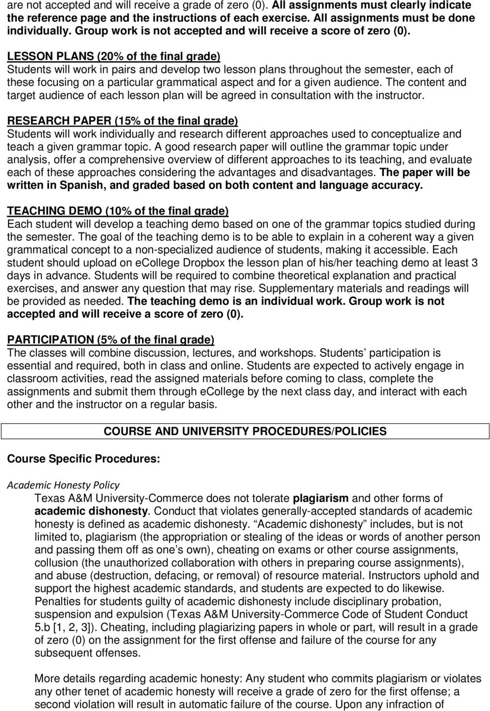 LESSON PLANS (20% of the final grade) Students will work in pairs and develop two lesson plans throughout the semester, each of these focusing on a particular grammatical aspect and for a given