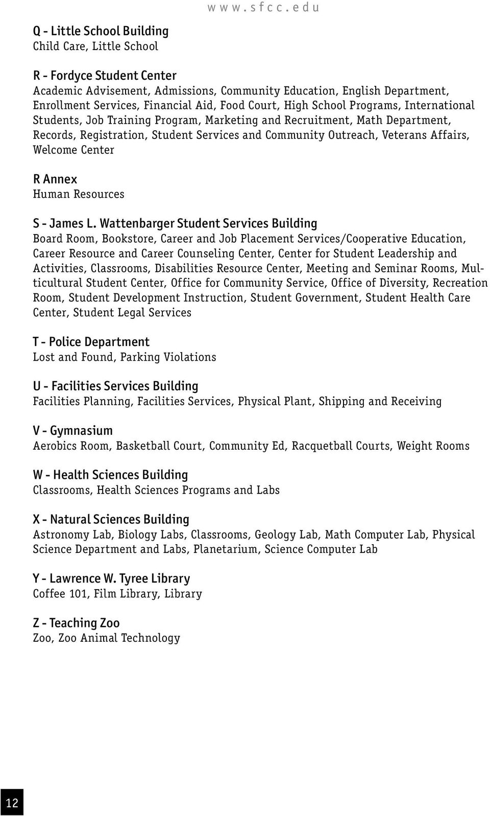 Students, Job Training Program, Marketing and Recruitment, Math Department, Records, Registration, Student Services and Community Outreach, Veterans Affairs, Welcome Center R Annex Human Resources S