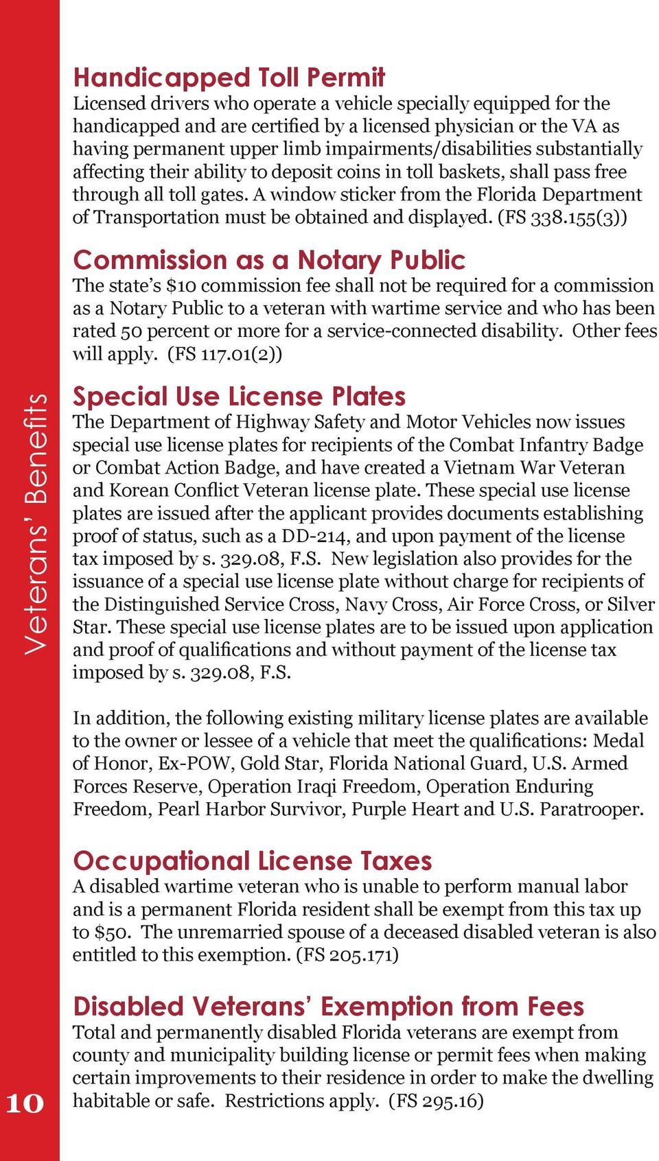 A window sticker from the Florida Department of Transportation must be obtained and displayed. (FS 338.