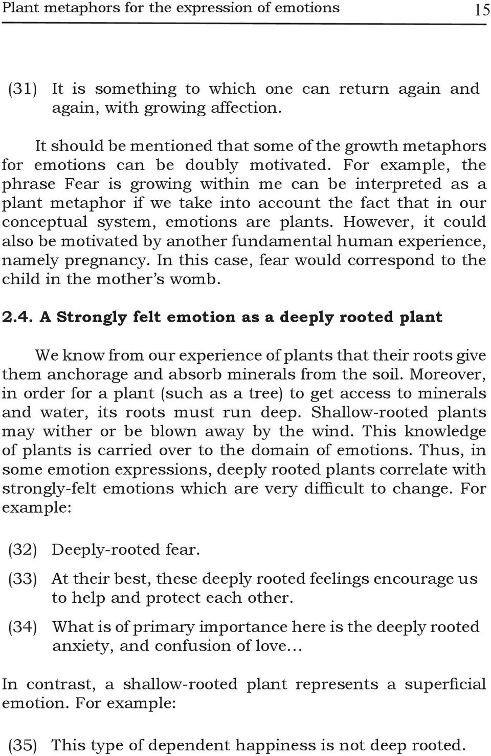 For example, the phrase Fear is growing within me can be interpreted as a plant metaphor if we take into account the fact that in our conceptual system, emotions are plants.