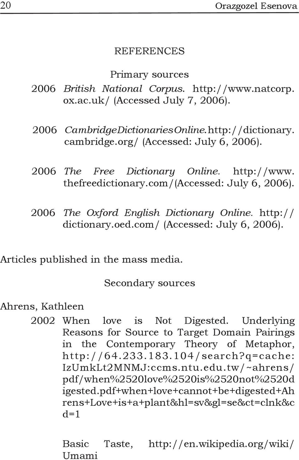 com/ (Accessed: July 6, 2006). Articles published in the mass media. Secondary sources Ahrens, Kathleen 2002 When love is Not Digested.