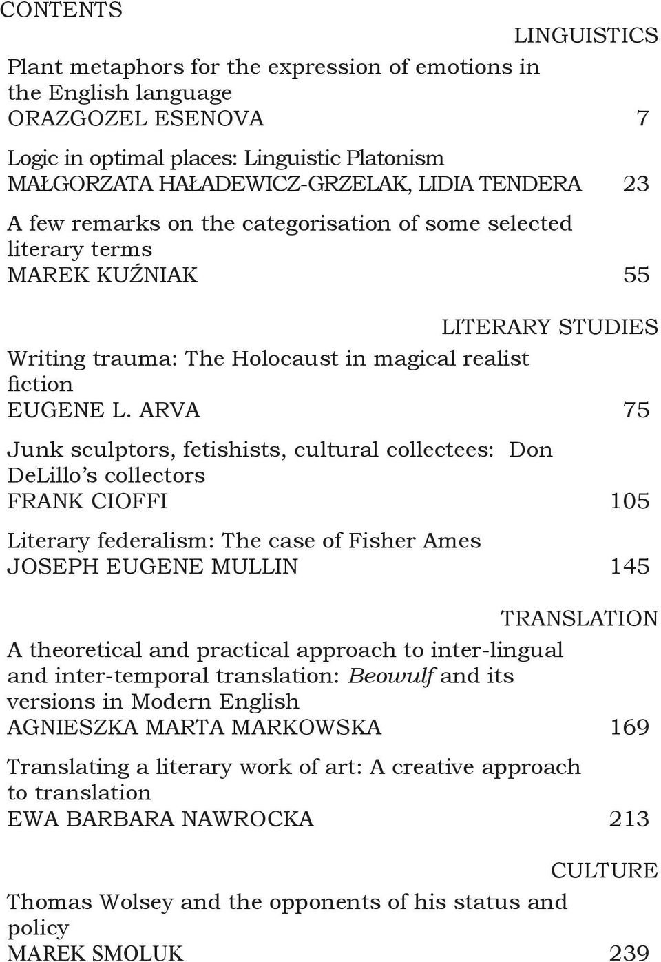 ARVA 75 Junk sculptors, fetishists, cultural collectees: Don DeLillo s collectors FRANK CIOFFI 105 Literary federalism: The case of Fisher Ames JOSEPH EUGENE MULLIN 145 TRANSLATION A theoretical and