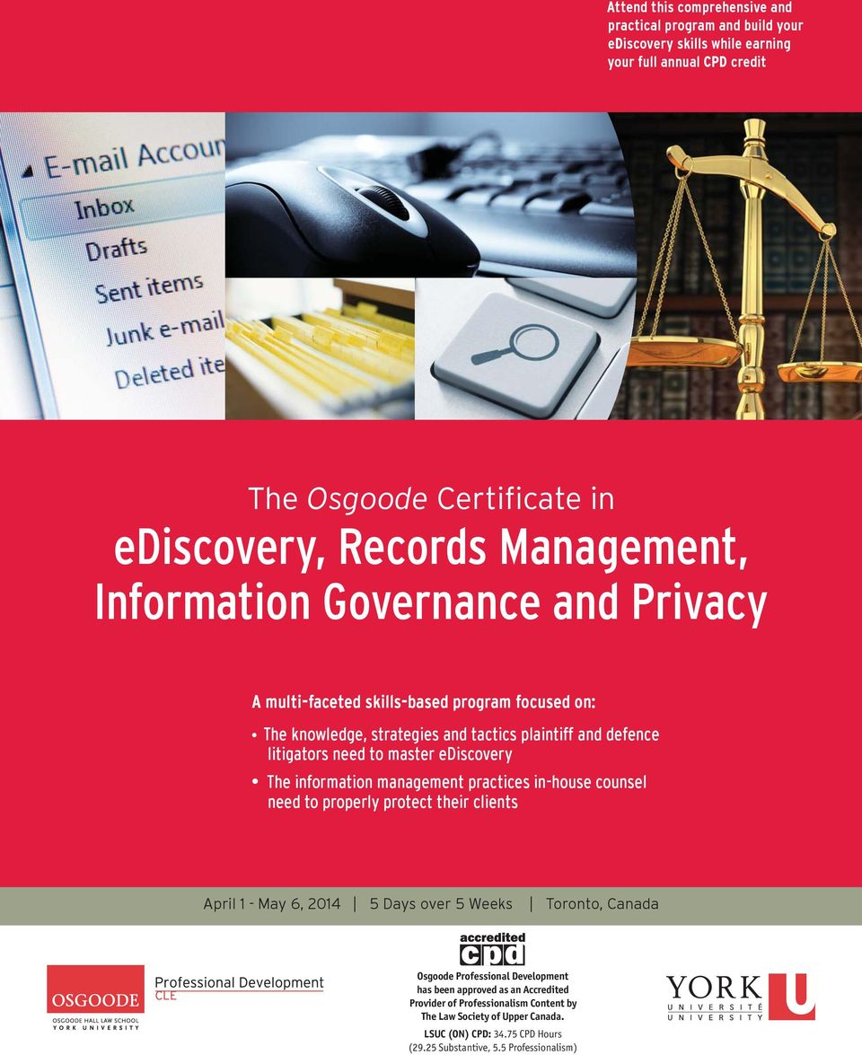 The information management practices in-house counsel need to properly protect their clients April 1 - May 6, 2014 5 Days over 5 Weeks Toronto, Canada Osgoode Professional
