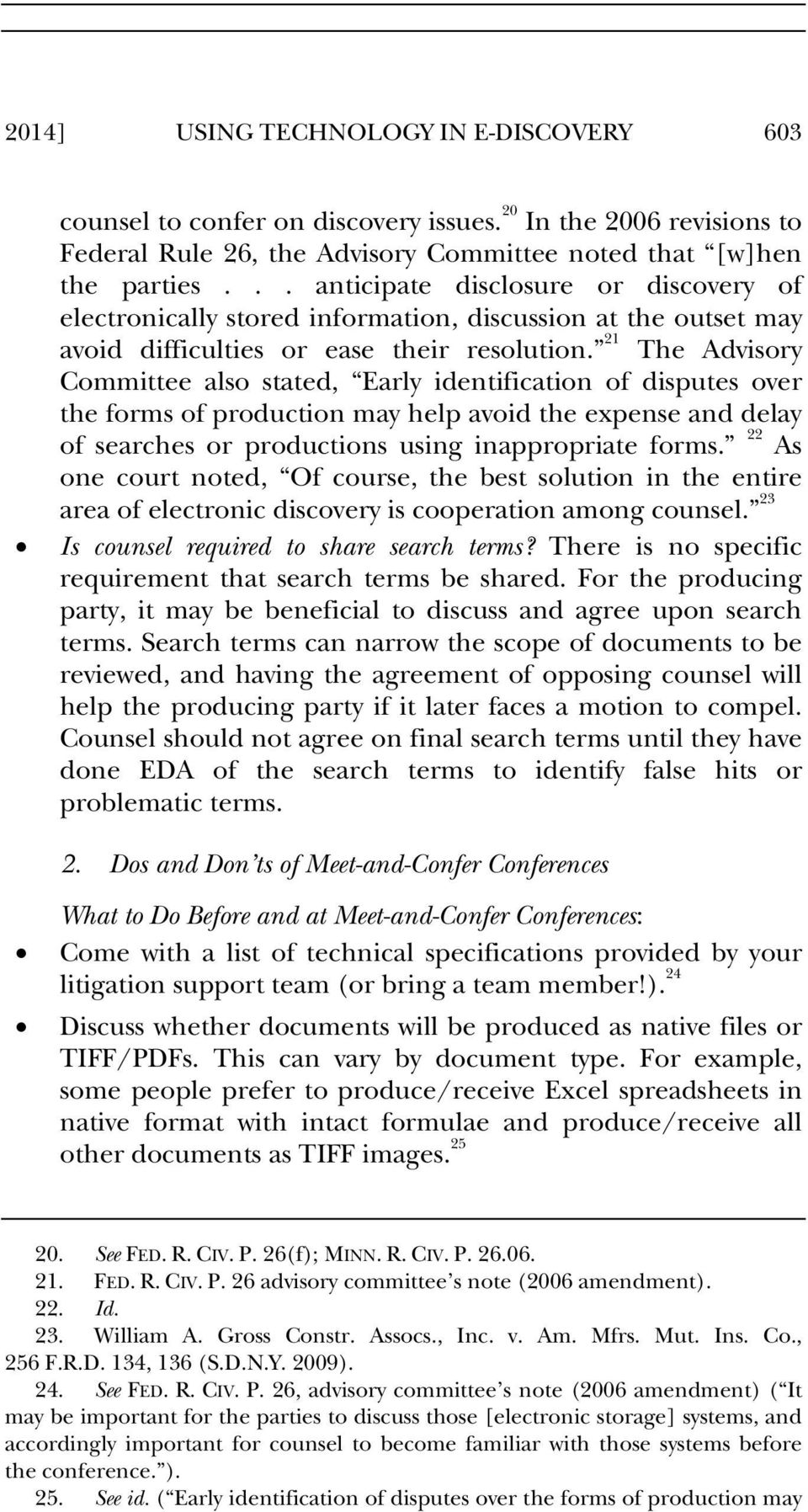 21 The Advisory Committee also stated, Early identification of disputes over the forms of production may help avoid the expense and delay of searches or productions using inappropriate forms.
