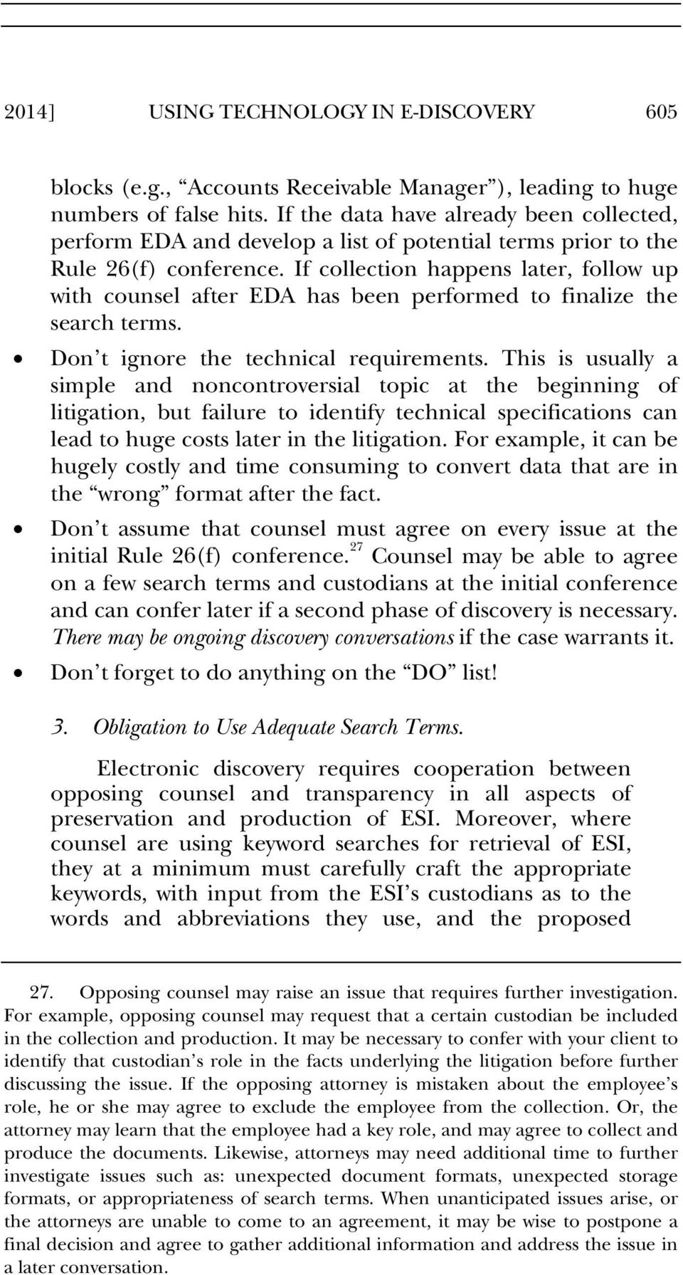If collection happens later, follow up with counsel after EDA has been performed to finalize the search terms. Don t ignore the technical requirements.