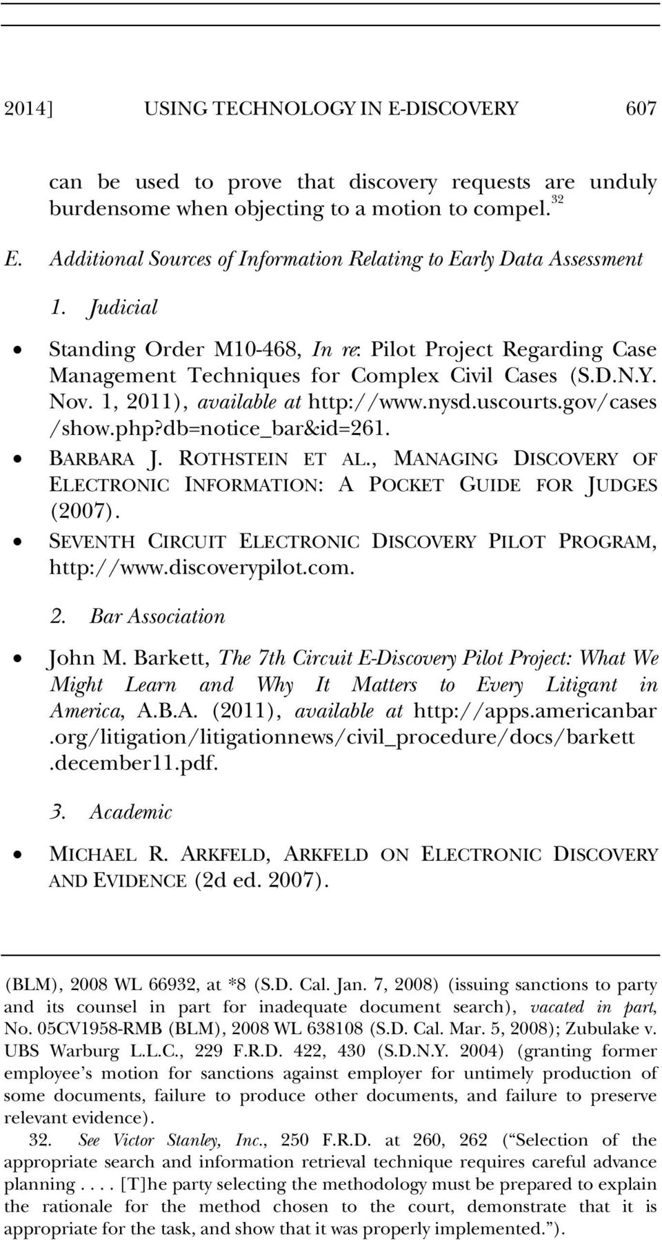 1, 2011), available at http://www.nysd.uscourts.gov/cases /show.php?db=notice_bar&id=261. BARBARA J. ROTHSTEIN ET AL., MANAGING DISCOVERY OF ELECTRONIC INFORMATION: A POCKET GUIDE FOR JUDGES (2007).
