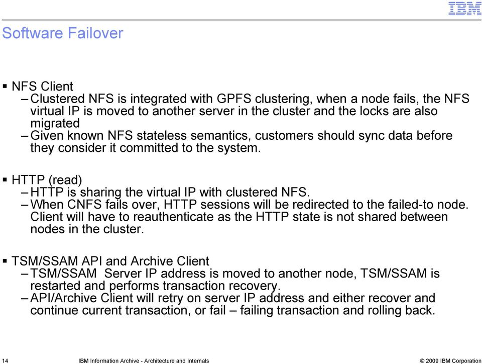 When CNFS fails over, HTTP sessions will be redirected to the failed-to node. Client will have to reauthenticate as the HTTP state is not shared between nodes in the cluster.