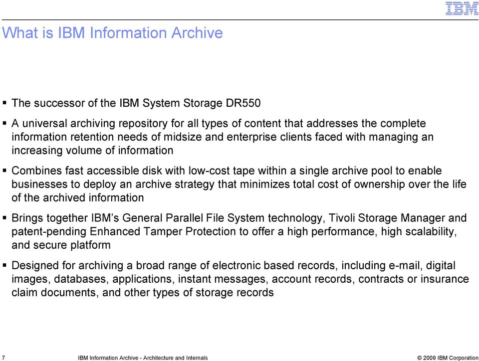 archive strategy that minimizes total cost of ownership over the life of the archived information Brings together IBM s General Parallel File System technology, Tivoli Storage Manager and