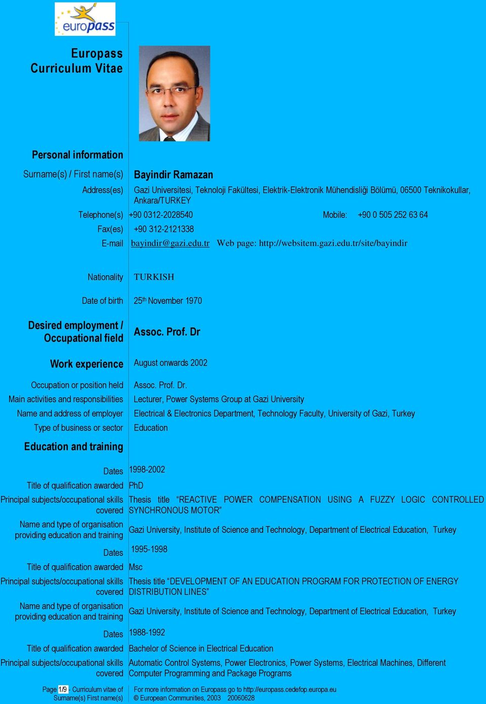 tr Web page: http://websitem.gazi.edu.tr/site/bayindir Nationality TURKISH Date of birth 25 th November 1970 Desired employment / Occupational field Assoc. Prof.