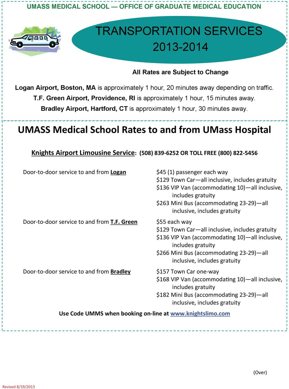 UMASS Medical School Rates to and from UMass Hospital Knights Airport Limousine Service: (508) 839 6252 OR TOLL FREE (800) 822 5456 Door to door service to and from Logan Door to door service to and