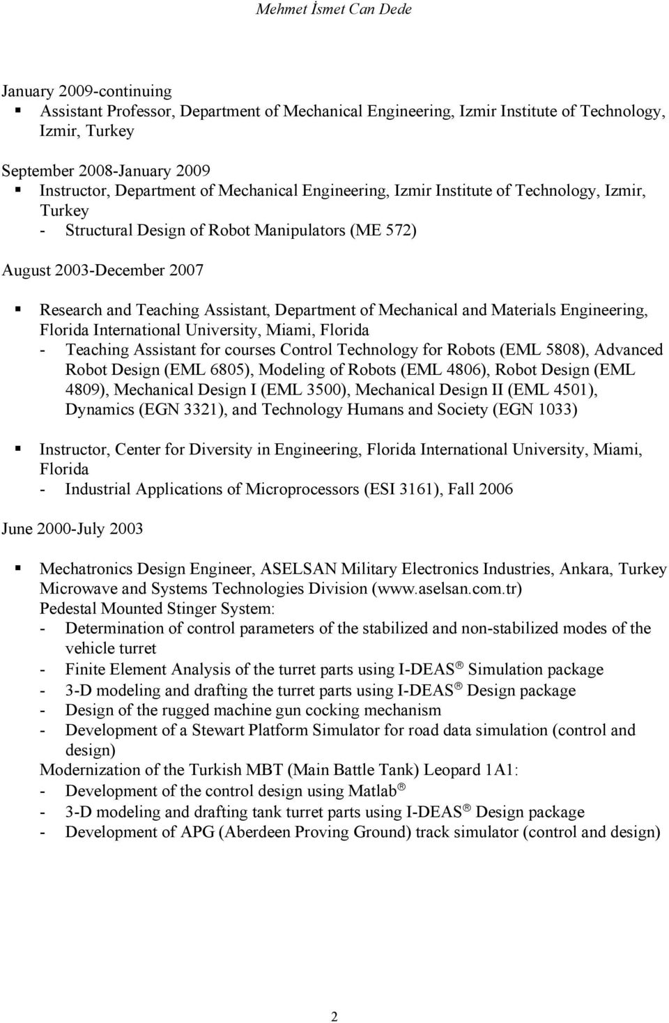 Materials Engineering, Florida International University, Miami, Florida - Teaching Assistant for courses Control Technology for Robots (EML 5808), Advanced Robot Design (EML 6805), Modeling of Robots