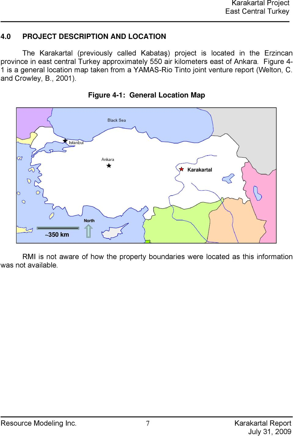 Figure 4-1 is a general location map taken from a YAMAS-Rio Tinto joint venture report (Welton, C. and Crowley, B., 21).