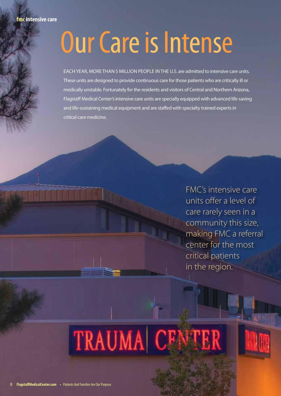 Fortunately for the residents and visitors of Central and Northern Arizona, Flagstaff Medical Center s intensive care units are specially equipped with advanced life-saving and