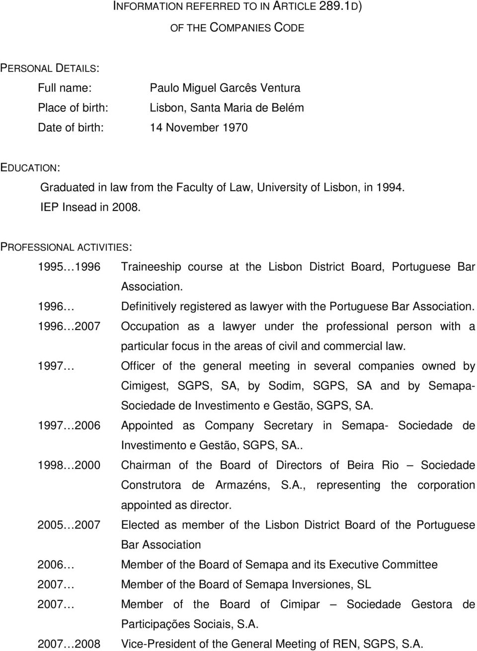 Faculty of Law, University of Lisbon, in 1994. IEP Insead in 2008. PROFESSIONAL ACTIVITIES: 1995 1996 Traineeship course at the Lisbon District Board, Portuguese Bar Association.