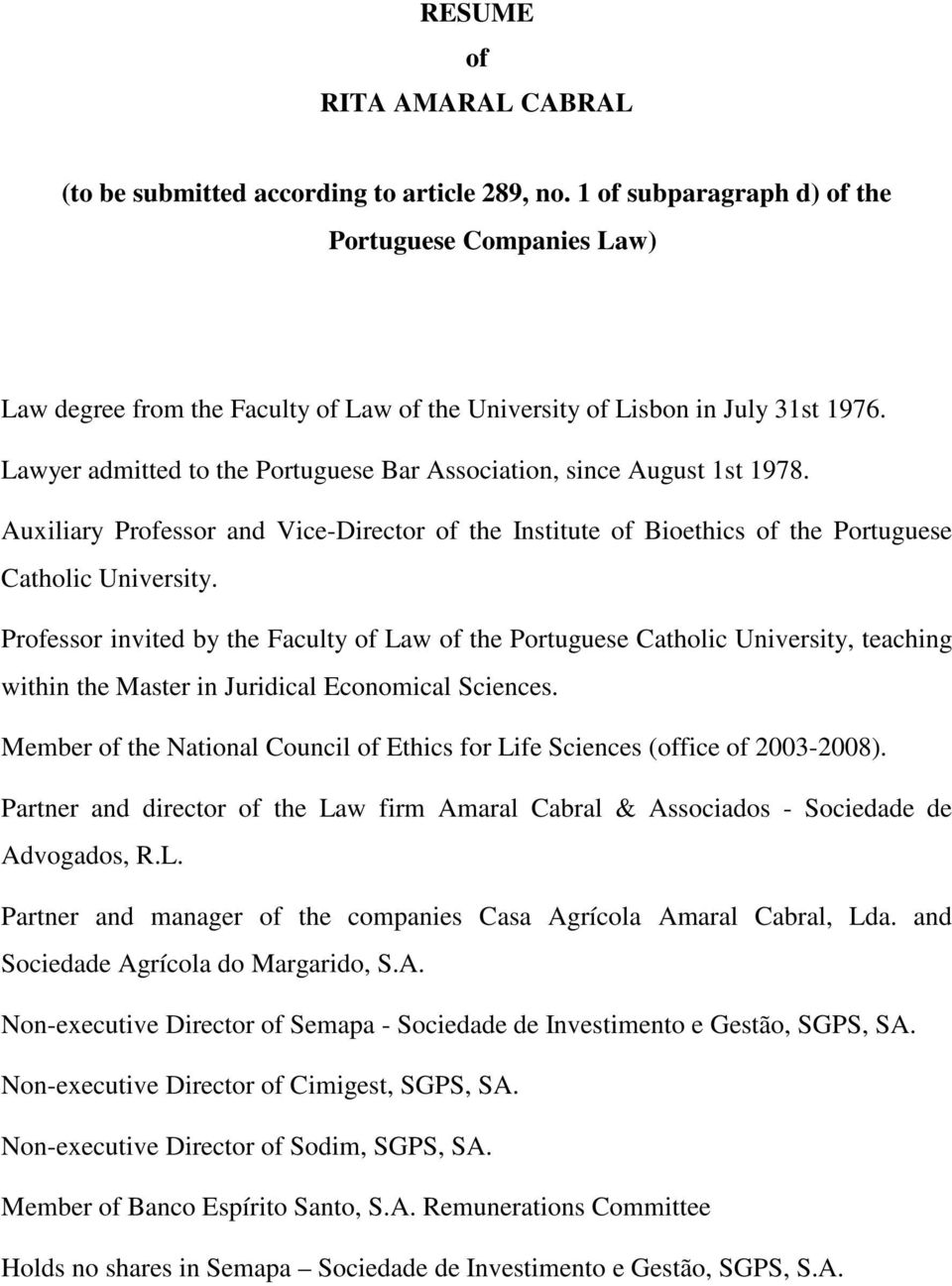 Lawyer admitted to the Portuguese Bar Association, since August 1st 1978. Auxiliary Professor and Vice-Director of the Institute of Bioethics of the Portuguese Catholic University.