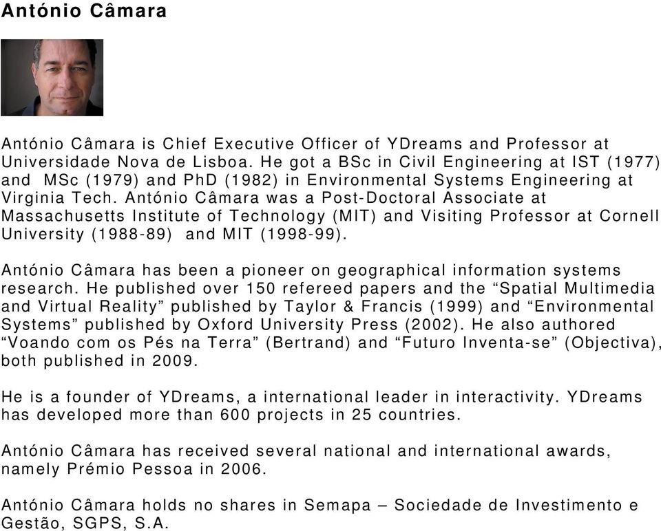 António Câmara was a Post-Doctoral Associate at Massachusetts Institute of Technology (MIT) and Visiting Professor at Cornell University (1988-89) and MIT (1998-99).