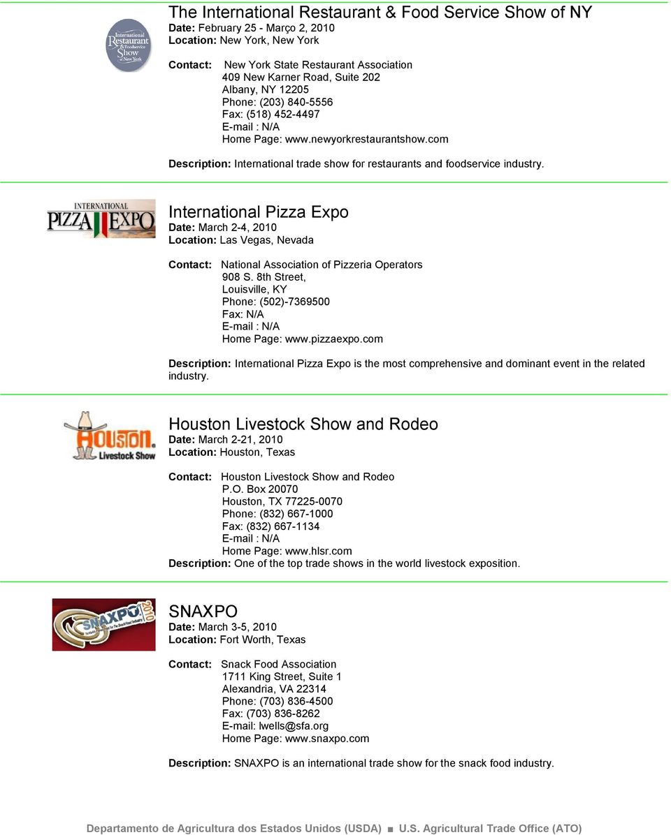 International Pizza Expo Date: March 2-4, 2010 National Association of Pizzeria Operators 908 S. 8th Street, Louisville, KY Phone: (502)-7369500 Fax: N/A E-mail : N/A Home Page: www.pizzaexpo.