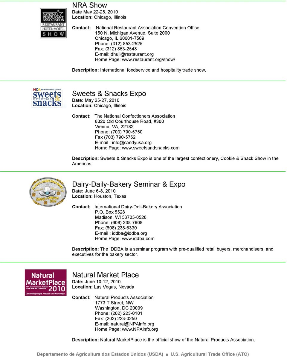 Sweets & Snacks Expo Date: May 25-27, 2010 The National Confectioners Association 8320 Old Courthouse Road, #300 Vienna, VA, 22182 Phone: (703) 790-5750 Fax (703) 790-5752 E-mail : info@candyusa.