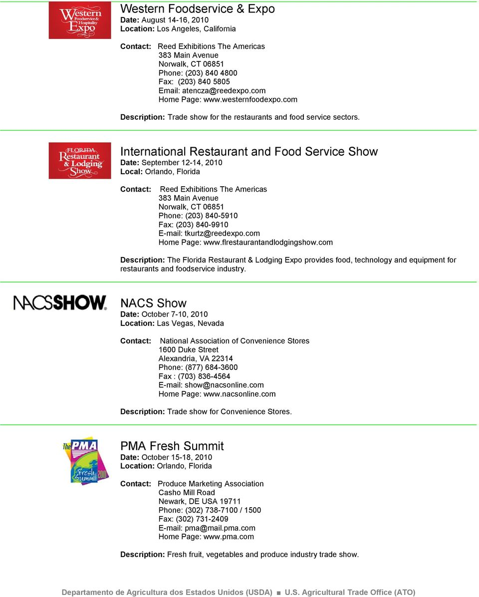 International Restaurant and Food Service Show Date: September 12-14, 2010 Local: Orlando, Florida Reed Exhibitions The Americas 383 Main Avenue Norwalk, CT 06851 Phone: (203) 840-5910 Fax: (203)