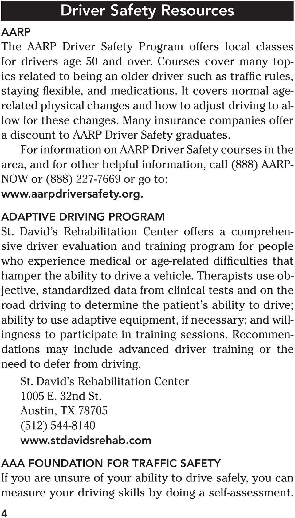 It covers normal agerelated physical changes and how to adjust driving to allow for these changes. Many insurance companies offer a discount to AARP Driver Safety graduates.