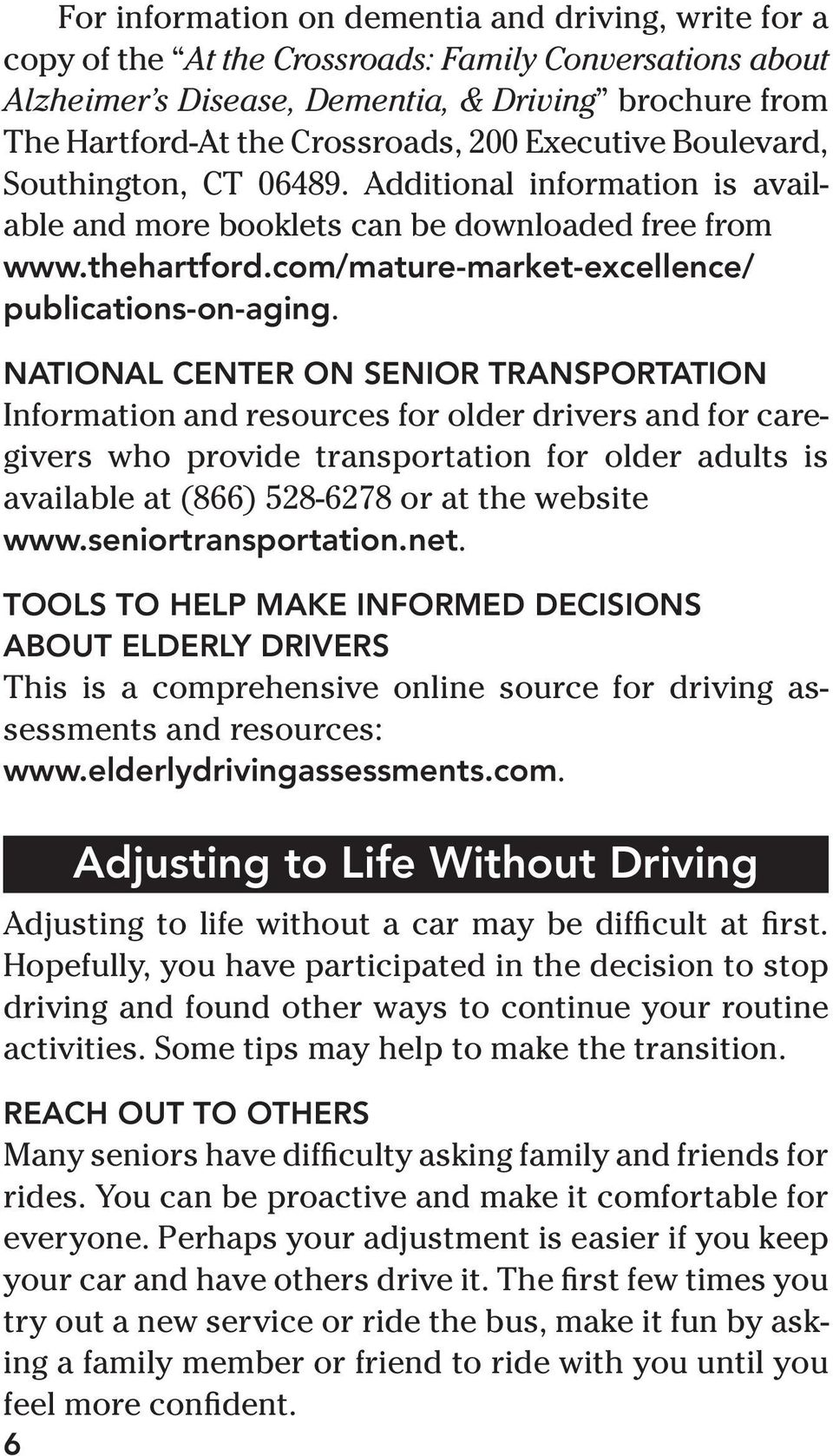 National Center on Senior Transportation Information and resources for older drivers and for caregivers who provide transportation for older adults is available at (866) 528-6278 or at the website