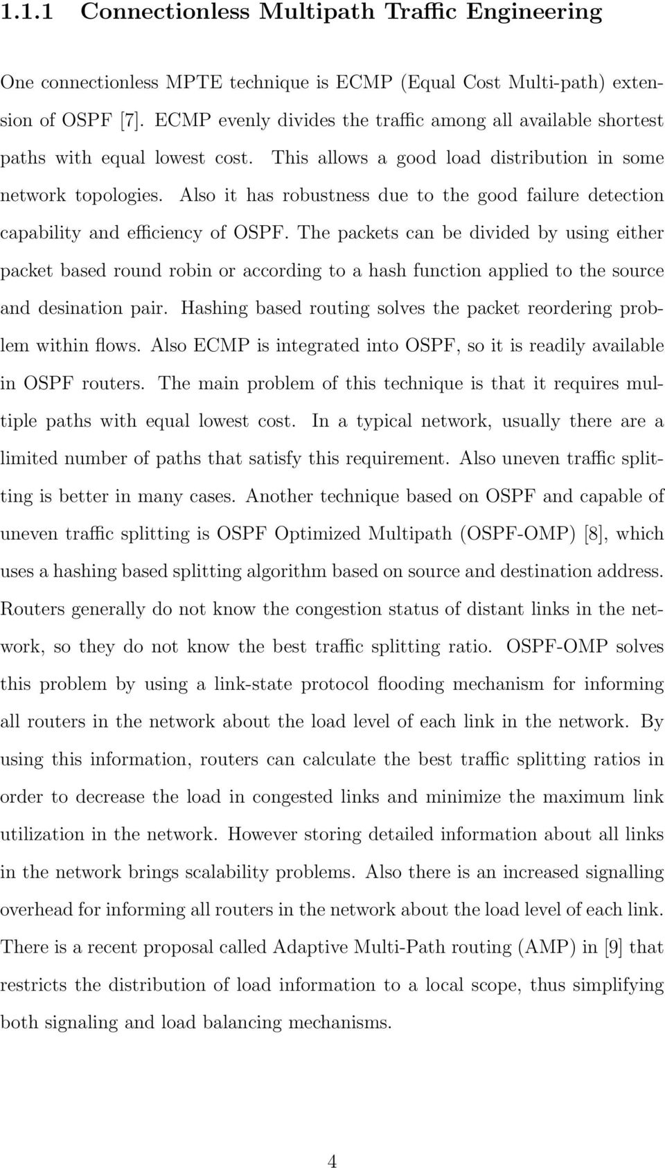 Also it has robustness due to the good failure detection capability and efficiency of OSPF.