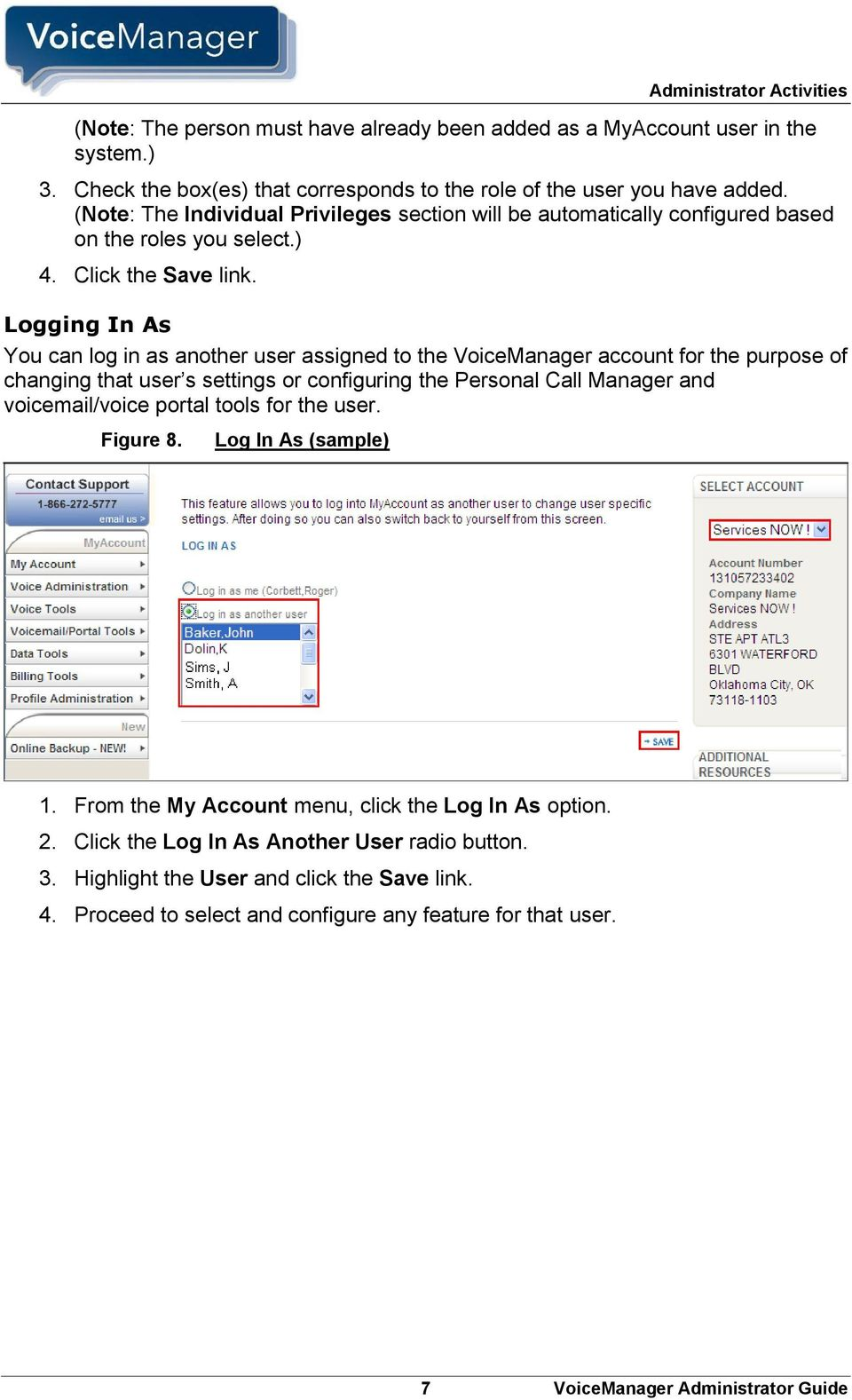 Logging In As You can log in as another user assigned to the VoiceManager account for the purpose of changing that user s settings or configuring the Personal Call Manager and voicemail/voice portal
