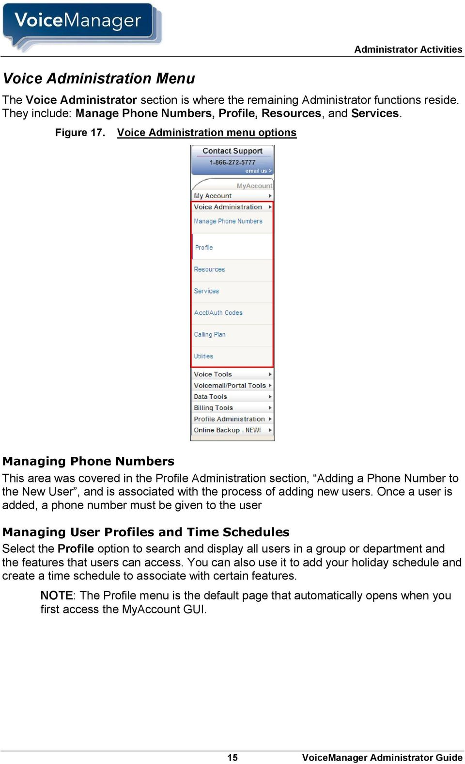 Voice Administration menu options Managing Phone Numbers This area was covered in the Profile Administration section, Adding a Phone Number to the New User, and is associated with the process of