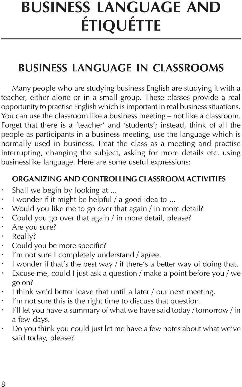 Forget that there is a teacher and students ; instead, think of all the people as participants in a business meeting, use the language which is normally used in business.