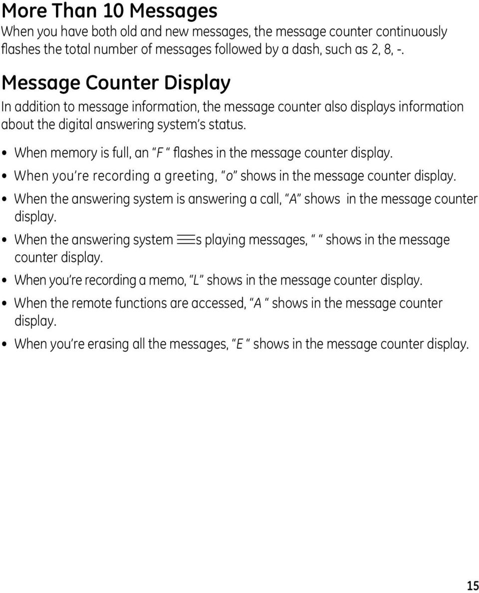 When memory is full, an F flashes in the message counter display. When you re recording a greeting, o shows in the message counter display.