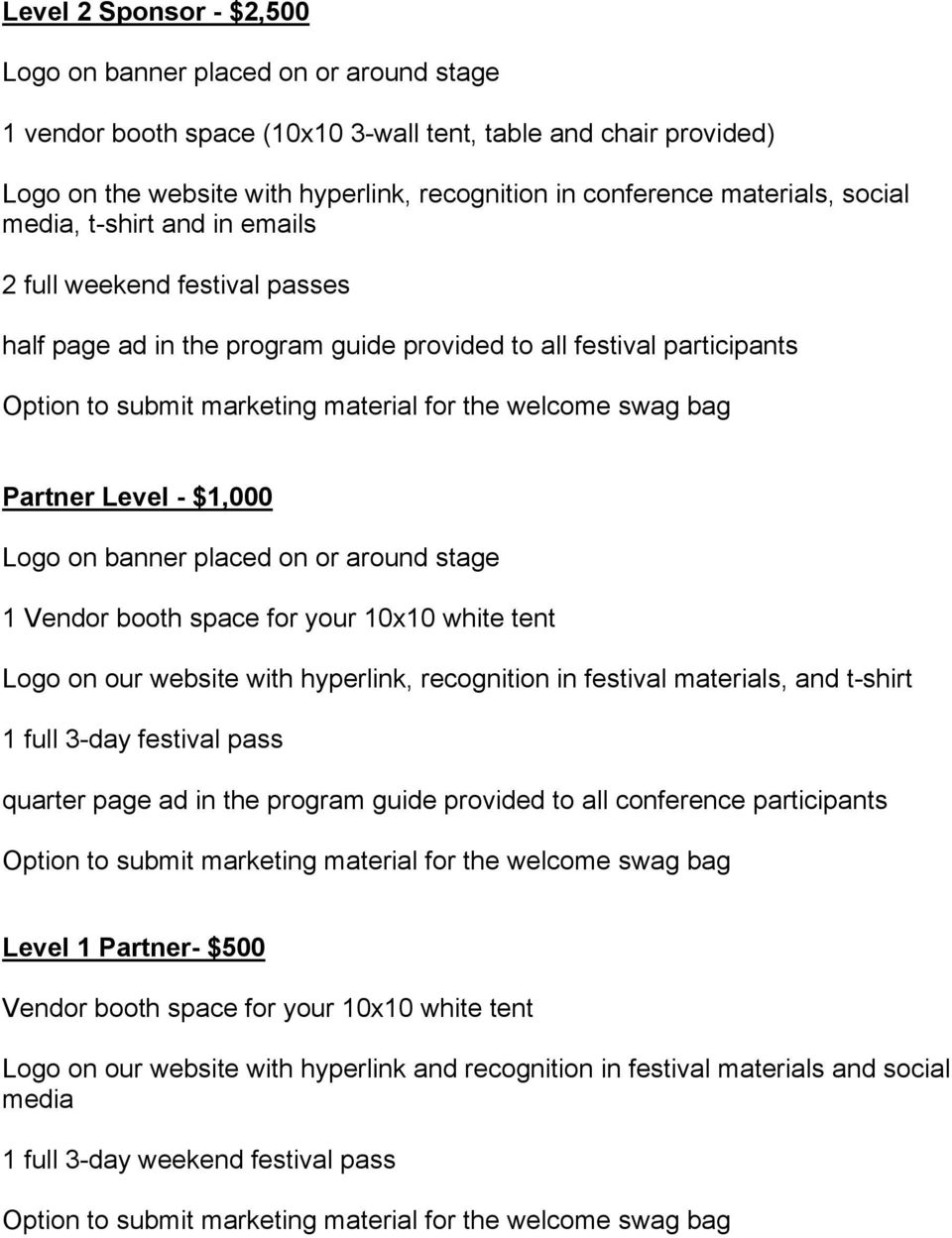 or around stage 1 Vendor booth space for your 10x10 white tent Logo on our website with hyperlink, recognition in festival materials, and t-shirt 1 full 3-day festival pass quarter page ad in the